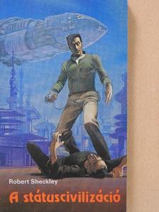 Robert Sheckley - A státuscivilizáció [antikvár]