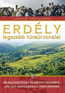 SZILÁGYI PALKÓ PÁL - Erdély legszebb túraútvonalai - Túrázók nagykönyve