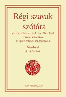 Kiss Gábor - Régi szavak szótára