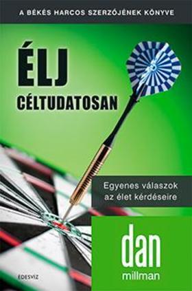 Dan Millman - ÉLJ CÉLTUDATOSAN