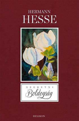 Hermann Hesse - Szeretni boldogság - Elmélkedések szeretetről, boldogságról, humorról és zenéről