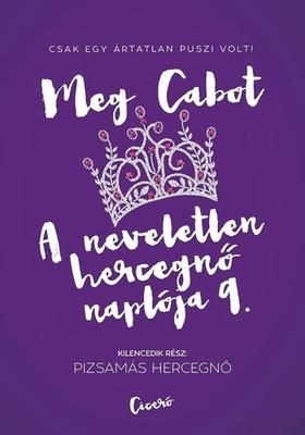 Cabot, Meg - Pizsamás hercegnő - A neveletlen hercegnő naplója 9.