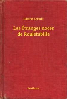Gaston Leroux - Les Étranges noces de Rouletabille [eKönyv: epub, mobi]
