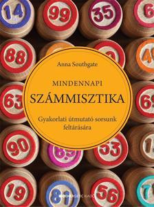 Anna Southgate - Mindennapi Számmisztika Gyakorlati útmutató sorsunk feltárásához