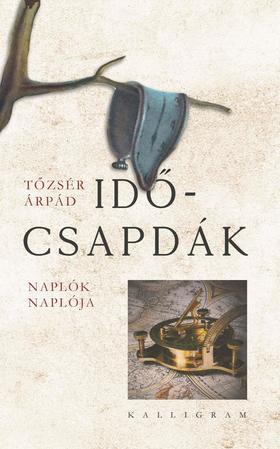 Tőzsér Árpád - Időcsapdák - Naplók naplója