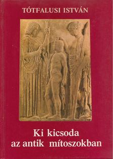 Tótfalusi István - Ki kicsoda az antik mítoszokban [antikvár]