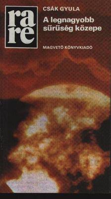 Csák Gyula - A legnagyobb sűrűség közepe [antikvár]