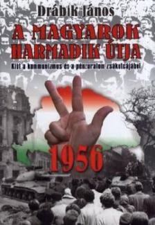 DRÁBIK JÁNOS - A MAGYAROK HARMADIK ÚTJA - 1956