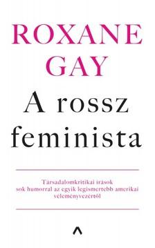 Roxane Gay - A rossz feminista [eKönyv: epub, mobi]