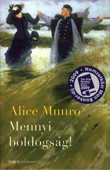 Alice Munro - Mennyi boldogság! [antikvár]