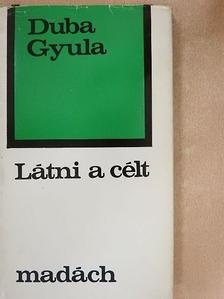 Duba Gyula - Látni a célt [antikvár]