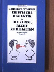 Arthur Schopenhauer - Eristische Dialektik oder Die Kunst, Recht zu behalten [antikvár]