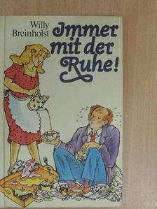 Willy Breinholst - Immer mit der Ruhe! [antikvár]