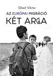 Glied Viktor - Az európai migráció két arca [eKönyv: epub, mobi]