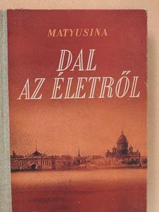 Olga Matyusina - Dal az életről [antikvár]