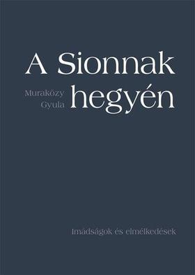 Muraközy Gyula - A Sionnak hegyén - Imádságok és elmélkedések - kartonált