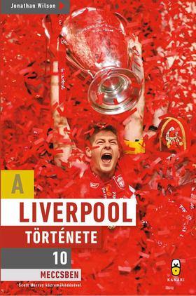 Jonathan Wilson - A Liverpool története 10 meccsben [antikvár]