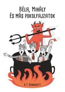 K. T. Bernadett - Béla, Mihály és más pokolfajzatok