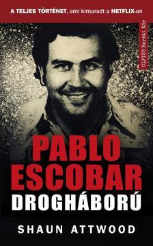 Shaun Attwood - Pablo Escobar drogháború - A teljes történet, ami kimaradt a NETFLIX-en