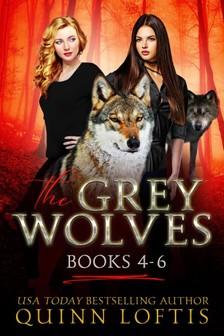 Loftis Quinn - The Grey Wolves Series Books 4-6 [eKönyv: epub, mobi]