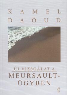 Kamel Daoud - Új vizsgálat a Meursault-ügyben [antikvár]