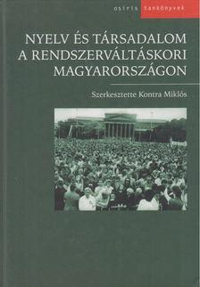 Kontra Miklós - Nyelv és társadalom a rendszerváltáskori Magyarországon [antikvár]