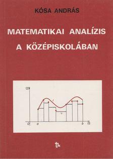 Kósa András - Matematikai analízis a középiskolában [antikvár]