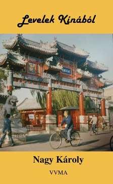 Nagy Károly - Levelek Kínából
