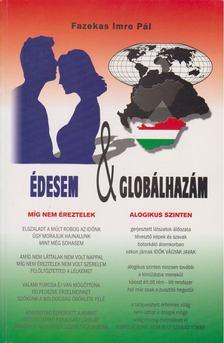Fazekas Imre Pál - Édesem & globálhazám [antikvár]