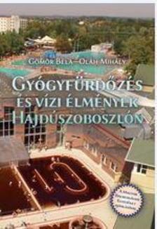 Gömör Béla - Oláh Mihály - Gyógyfürdőzés és vízi élmények Hajdúszoboszlón