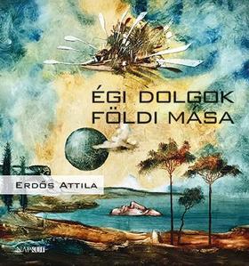 Erdős Attila - Égi dolgok földi mása