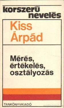 Kiss Árpád - Mérés, értékelés, osztályozás [antikvár]