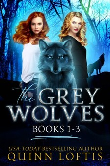 Loftis Quinn - The Grey Wolves Series Collection Books 1-3 - Prince of Wolves, Blood Rites, Just One Drop [eKönyv: epub, mobi]