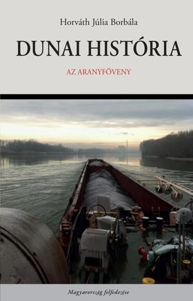 Horváth Júlia Borbála - Dunai história. Az Aranyföveny