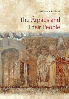 Attila Zsoldos - The Árpáds and Their People