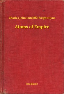Cutcliffe Wright Hyne Charles John - Atoms of Empire [eKönyv: epub, mobi]