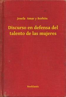 Amar y Borbón Josefa - Discurso en defensa del talento de las mujeres [eKönyv: epub, mobi]