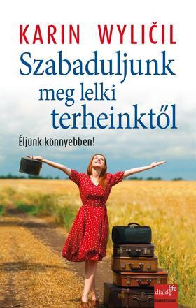 Karin Wylicil - Szabaduljunk meg lelki terheinktől - Éljünk könnyebben!