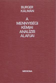 Burger Kálmán - A mennyiségi kémiai analízis alapjai [antikvár]