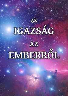 Juhász Zsolt - AZ IGAZSÁG AZ EMBERRŐL - A tudatosság forradalma