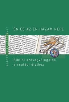 Pecsuk Ottó, Kiss B. Zsuzsanna - Én és az én házam népe - Bibliai szövegválogatás a családi élethez