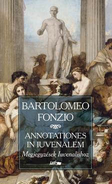 Fonzio, Bartolomeo - Annotationes in Iuvenalem - Megjegyzések Iuvenalishoz