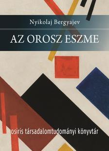 Nyikolaj Bergyajev - Az orosz eszme - Az orosz gondolkodás alapvető problémái a 19. században és a 20. század elején