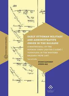 Evgeni Radushev - Göksel Baº - Early Ottoman Military and Administrative Order in the Balkans - A Muster Roll of the Voynuk Corps (Defter-i Esâmî-i Voynugân) in the Western Balkans