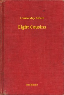 Louisa May Alcott - Eight Cousins [eKönyv: epub, mobi]