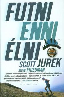 Scott Jurek - Futni, enni, élni - Utam az ultrafutói sikerhez