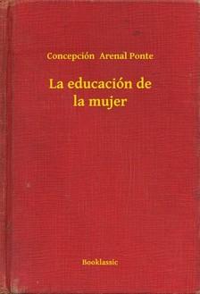 Ponte Concepción  Arenal - La educación de la mujer [eKönyv: epub, mobi]