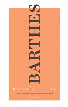 Roland Barthes - Roland Barthes Roland Barthes-ról [eKönyv: epub, mobi]