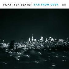 FAR FROM OVER CD VIJAY IYER SEXTET