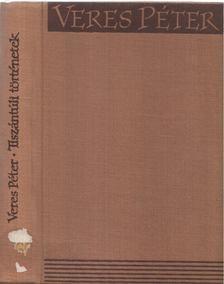 Veres Péter - Tiszántúli történetek [antikvár]